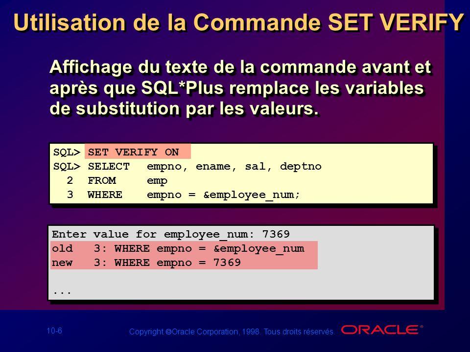 10-6 Copyright Oracle Corporation, 1998. Tous droits réservés. Utilisation de la Commande SET VERIFY Affichage du texte de la commande avant et après