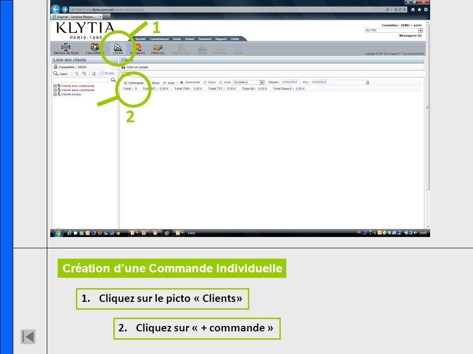 1.Cliquez sur le picto « Clients» 2.Cliquez sur « + commande » 1 2 Création dune Commande Individuelle