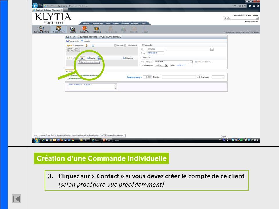 3.Cliquez sur « Contact » si vous devez créer le compte de ce client (selon procédure vue précédemment) Création dune Commande Individuelle