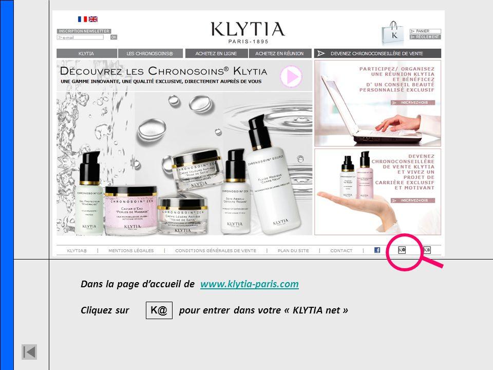 Dans la page daccueil de www.klytia-paris.comwww.klytia-paris.com Cliquez sur pour entrer dans votre « KLYTIA net » K@