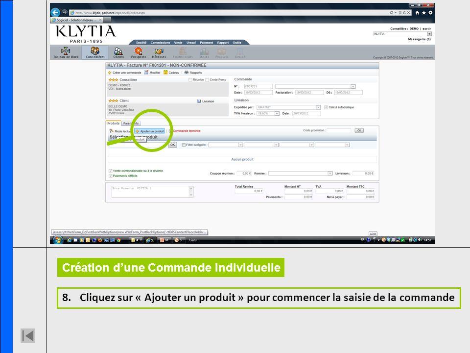 8.Cliquez sur « Ajouter un produit » pour commencer la saisie de la commande Création dune Commande Individuelle