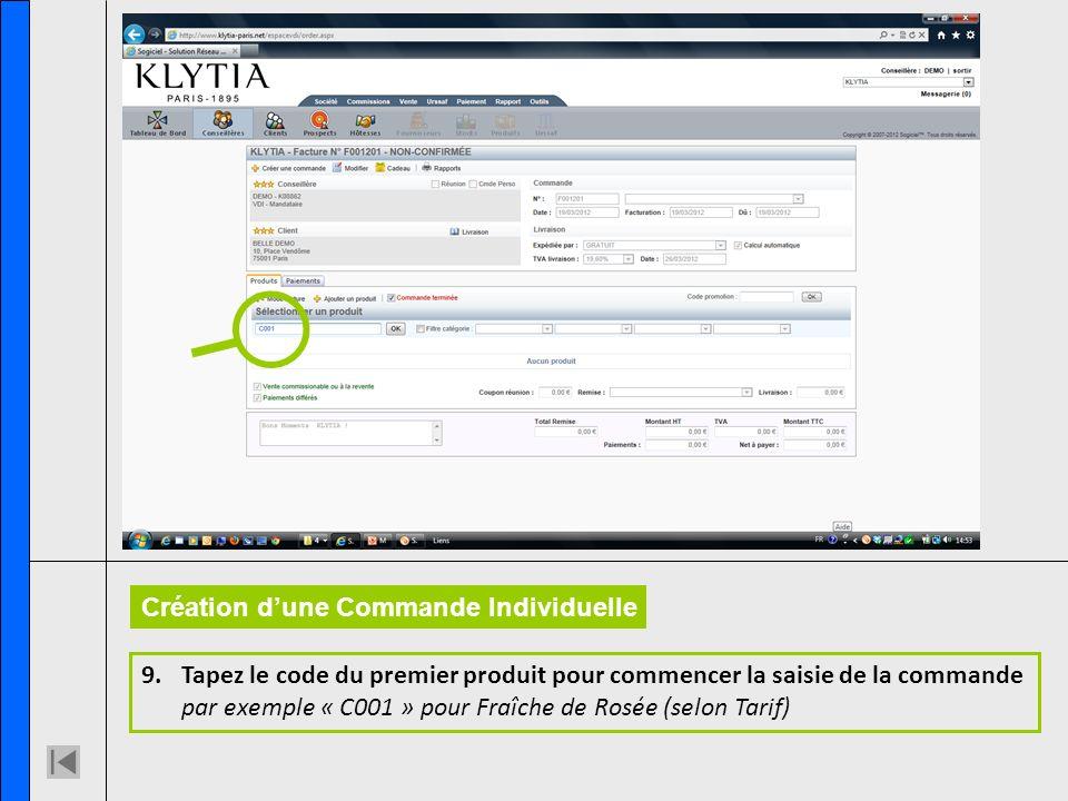 9.Tapez le code du premier produit pour commencer la saisie de la commande par exemple « C001 » pour Fraîche de Rosée (selon Tarif) Création dune Commande Individuelle