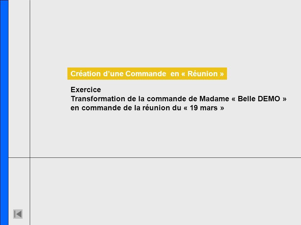 Exercice Transformation de la commande de Madame « Belle DEMO » en commande de la réunion du « 19 mars » Création dune Commande en « Réunion »