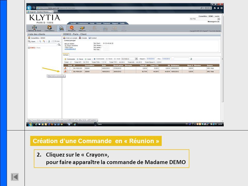 Création dune Commande en « Réunion » 2.Cliquez sur le « Crayon», pour faire apparaître la commande de Madame DEMO