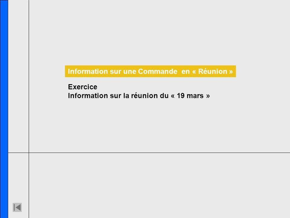 Exercice Information sur la réunion du « 19 mars » Information sur une Commande en « Réunion »