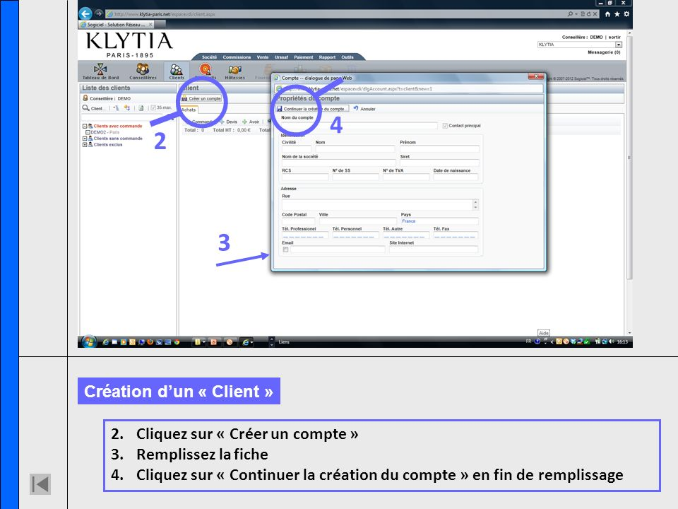 4 2 3 2.Cliquez sur « Créer un compte » 3.Remplissez la fiche 4.Cliquez sur « Continuer la création du compte » en fin de remplissage Création dun « Client »