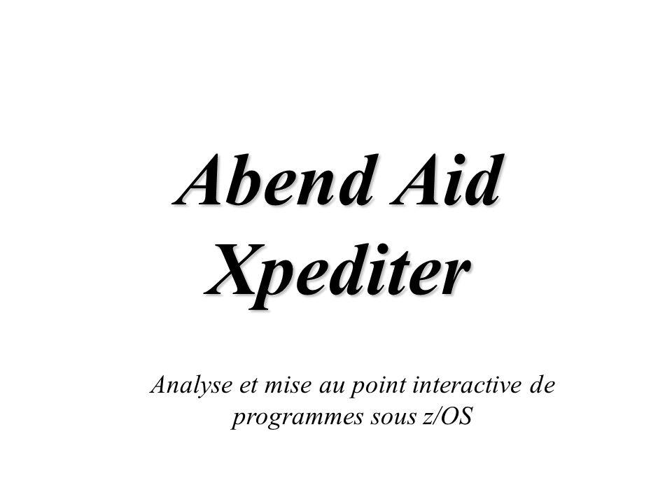 Abend Aid Xpediter Analyse et mise au point interactive de programmes sous z/OS © LCL 2009