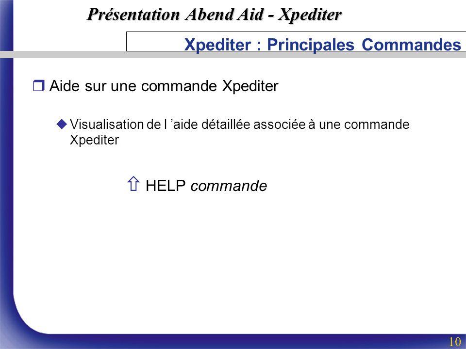 Présentation Abend Aid - Xpediter 10 Xpediter : Principales Commandes rAide sur une commande Xpediter uVisualisation de l aide détaillée associée à un