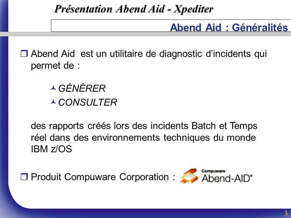 Présentation Abend Aid - Xpediter 3 Abend Aid : Généralités rAbend Aid est un utilitaire de diagnostic dincidents qui permet de : ©GÉNÉRER ©CONSULTER