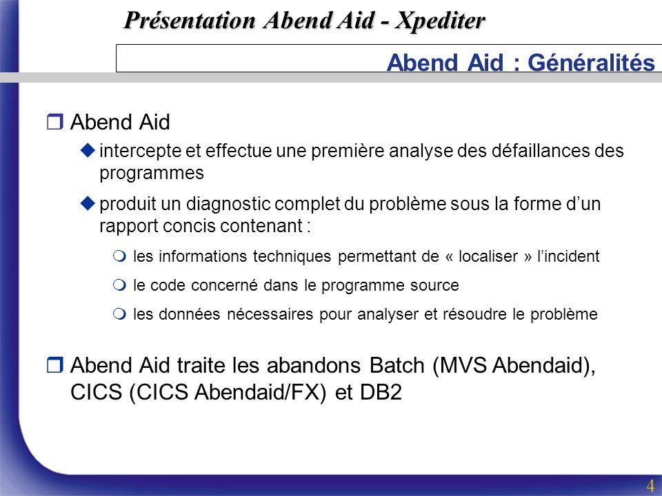 Présentation Abend Aid - Xpediter 4 Abend Aid : Généralités rAbend Aid uintercepte et effectue une première analyse des défaillances des programmes up