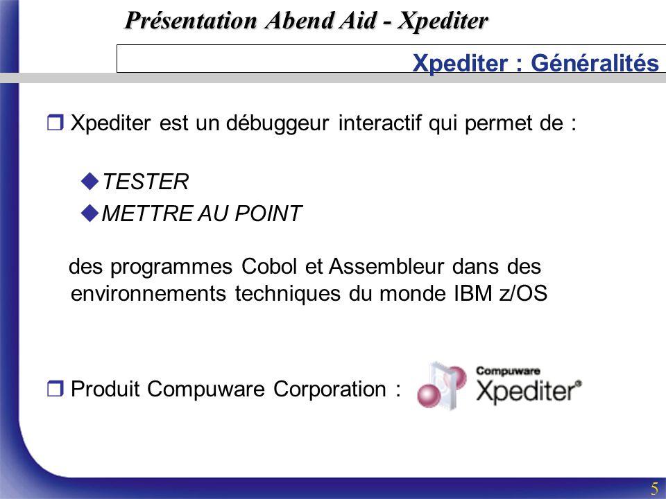 Présentation Abend Aid - Xpediter 5 Xpediter : Généralités rXpediter est un débuggeur interactif qui permet de : uTESTER uMETTRE AU POINT des programm