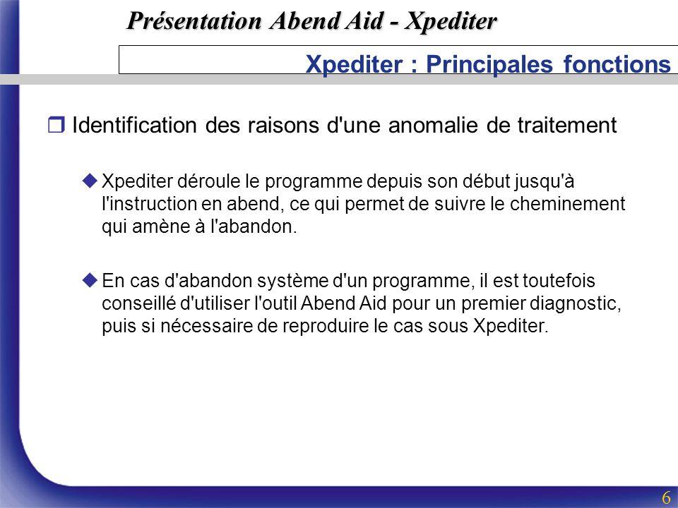 Présentation Abend Aid - Xpediter 6 Xpediter : Principales fonctions rIdentification des raisons d'une anomalie de traitement uXpediter déroule le pro