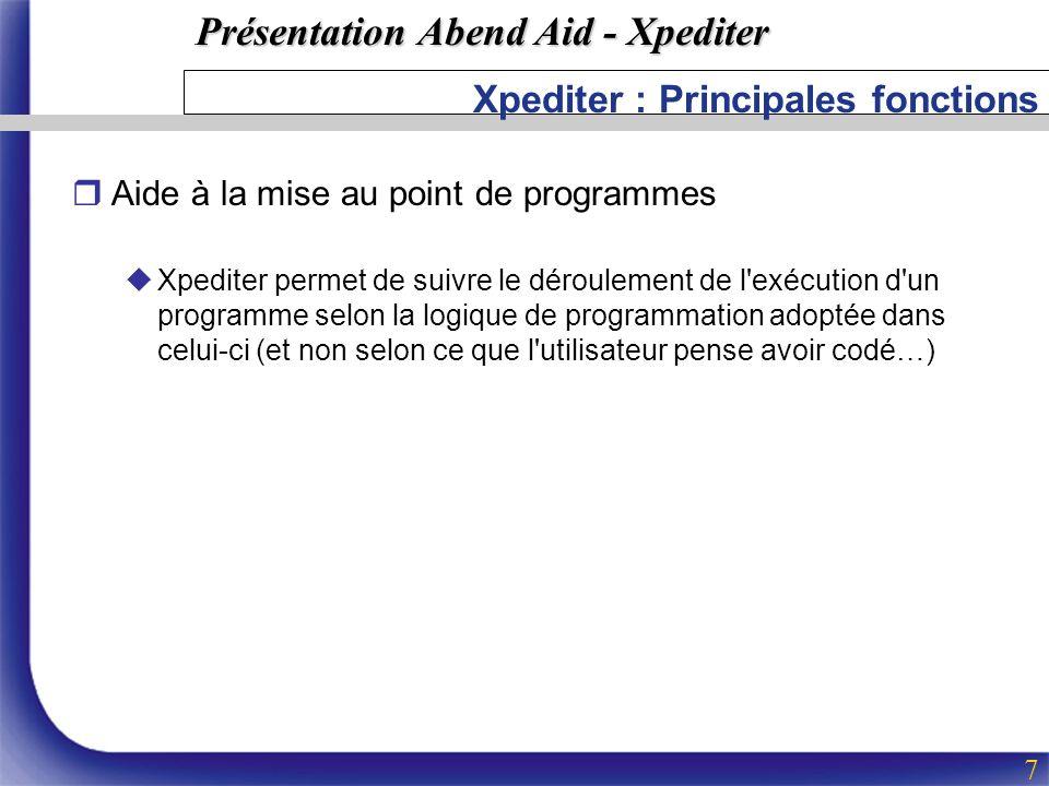 Présentation Abend Aid - Xpediter 7 Xpediter : Principales fonctions rAide à la mise au point de programmes uXpediter permet de suivre le déroulement