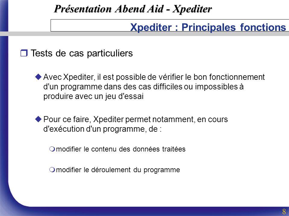 Présentation Abend Aid - Xpediter 8 Xpediter : Principales fonctions rTests de cas particuliers uAvec Xpediter, il est possible de vérifier le bon fon