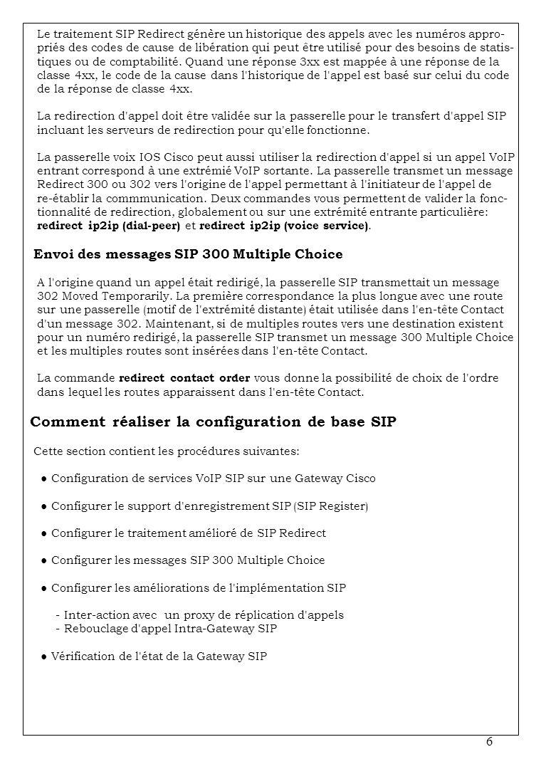 6 Le traitement SIP Redirect génère un historique des appels avec les numéros appro- priés des codes de cause de libération qui peut être utilisé pour