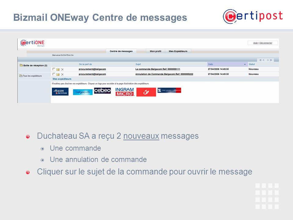 4 Bizmail ONEway Centre de messages Duchateau SA a reçu 2 nouveaux messages Une commande Une annulation de commande Cliquer sur le sujet de la command