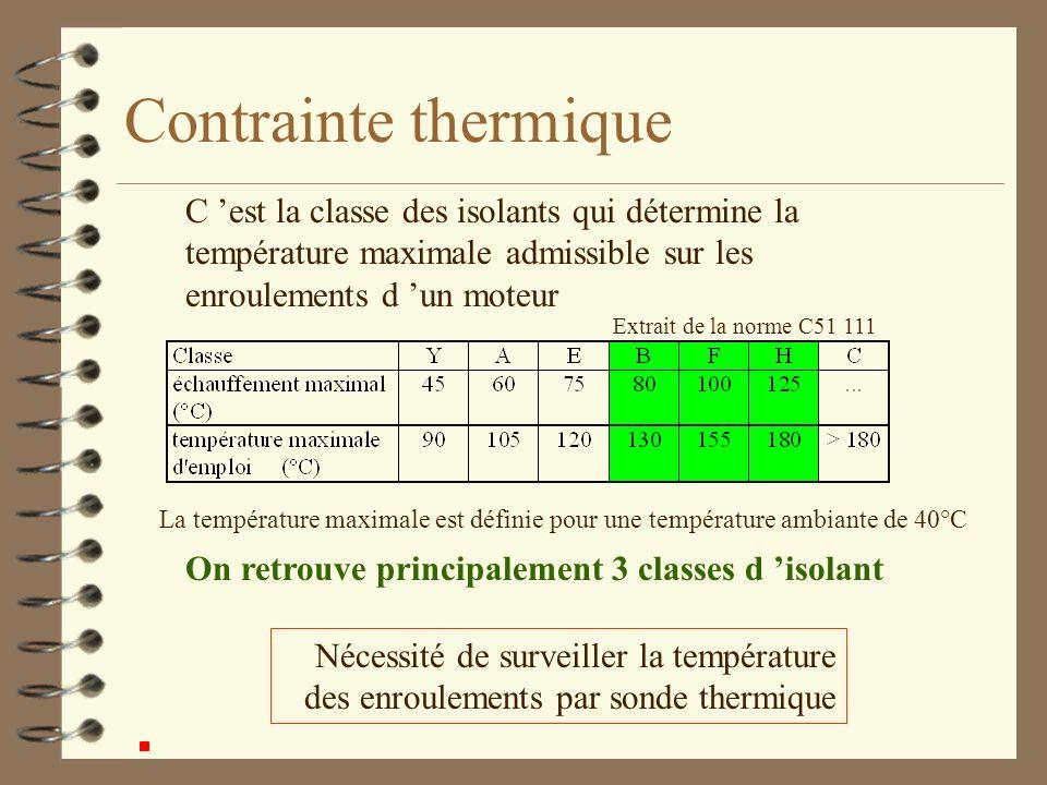 Contrainte thermique C est la classe des isolants qui détermine la température maximale admissible sur les enroulements d un moteur Nécessité de surveiller la température des enroulements par sonde thermique Extrait de la norme C51 111 La température maximale est définie pour une température ambiante de 40°C On retrouve principalement 3 classes d isolant