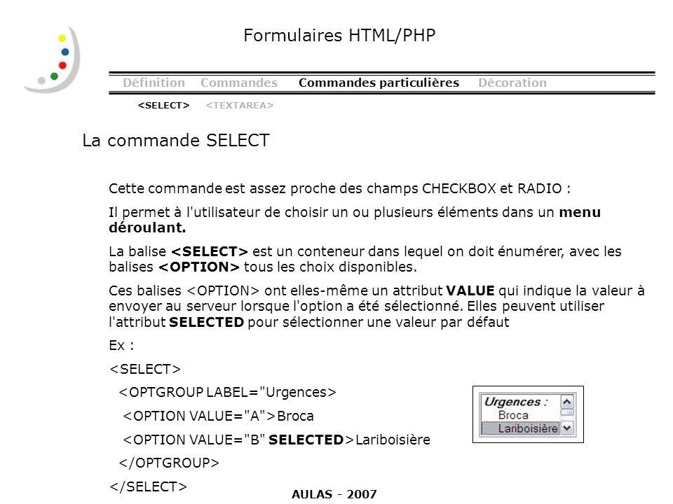 DéfinitionCommandesCommandes particulièresDécoration La commande SELECT Formulaires HTML/PHP Cette commande est assez proche des champs CHECKBOX et RA