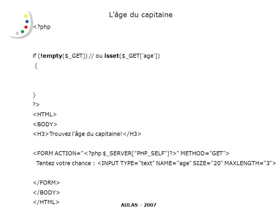 L'âge du capitaine <?php if (!empty($_GET)) // ou isset($_GET['age']) { } ?> Trouvez l'âge du capitaine!