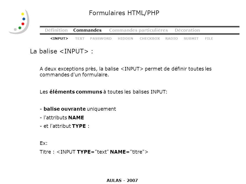 DéfinitionCommandesCommandes particulièresDécoration La balise : Formulaires HTML/PHP A deux exceptions près, la balise permet de définir toutes les c