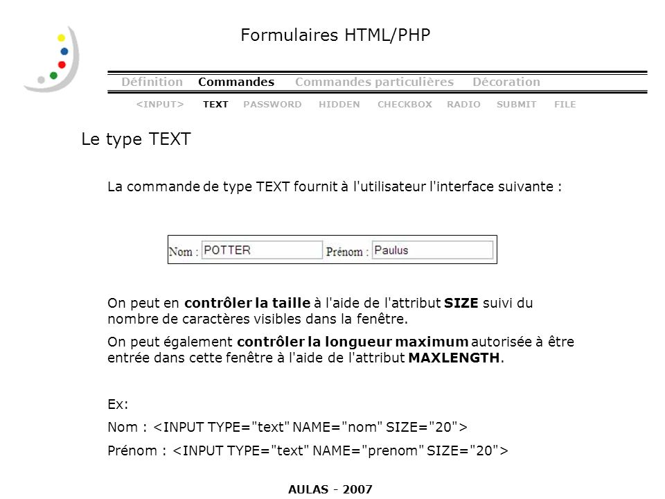 DéfinitionCommandesCommandes particulièresDécoration Le type TEXT Formulaires HTML/PHP La commande de type TEXT fournit à l'utilisateur l'interface su