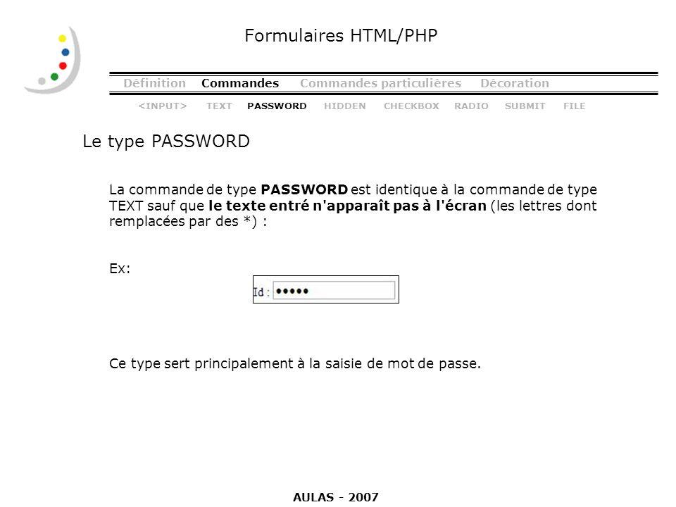 DéfinitionCommandesCommandes particulièresDécoration Le type PASSWORD Formulaires HTML/PHP La commande de type PASSWORD est identique à la commande de