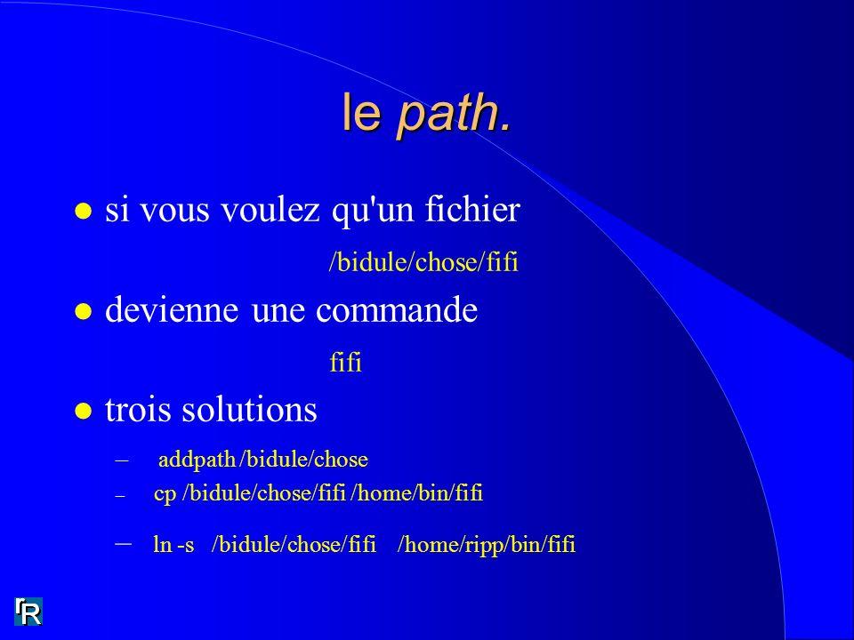 le path. l si vous voulez qu'un fichier /bidule/chose/fifi l devienne une commande fifi l trois solutions – addpath /bidule/chose – cp /bidule/chose/f