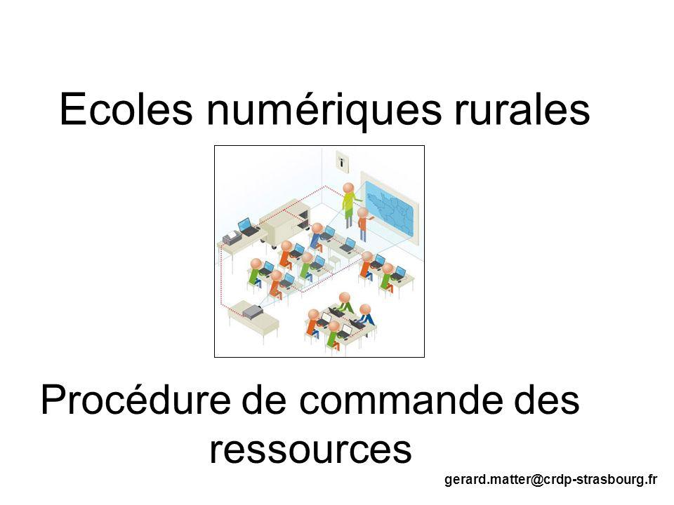 Procédure de commande des ressources Ecoles numériques rurales gerard.matter@crdp-strasbourg.fr