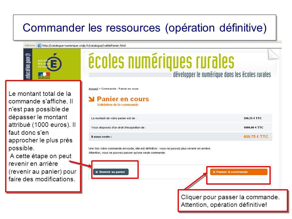 Commander les ressources (opération définitive) Le montant total de la commande s'affiche. Il n'est pas possible de dépasser le montant attribué (1000
