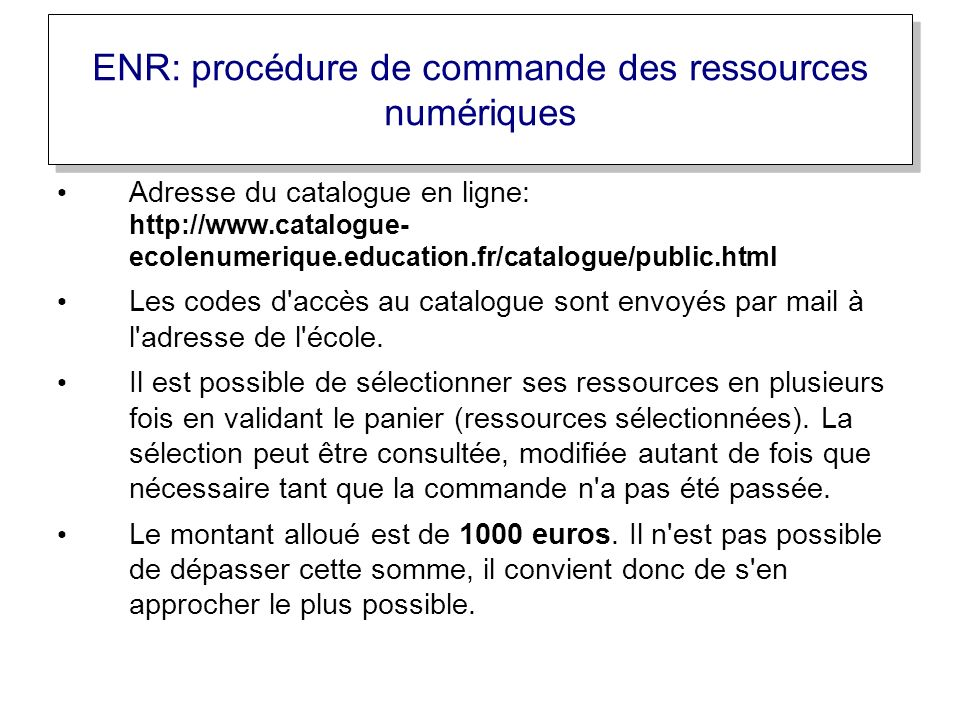 ENR: procédure de commande des ressources numériques Adresse du catalogue en ligne: http://www.catalogue- ecolenumerique.education.fr/catalogue/public