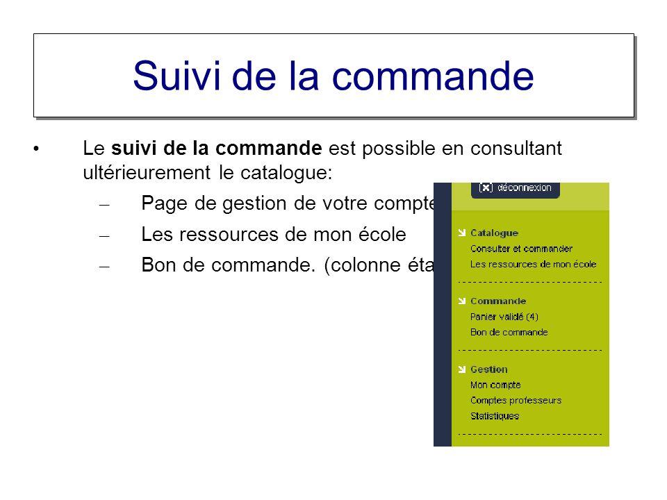 Suivi de la commande Le suivi de la commande est possible en consultant ultérieurement le catalogue: – Page de gestion de votre compte – Les ressources de mon école – Bon de commande.