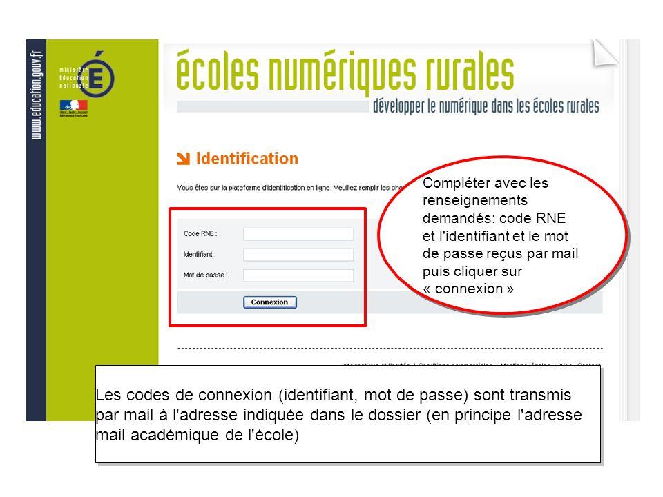Compléter avec les renseignements demandés: code RNE et l identifiant et le mot de passe reçus par mail puis cliquer sur « connexion » Les codes de connexion (identifiant, mot de passe) sont transmis par mail à l adresse indiquée dans le dossier (en principe l adresse mail académique de l école)