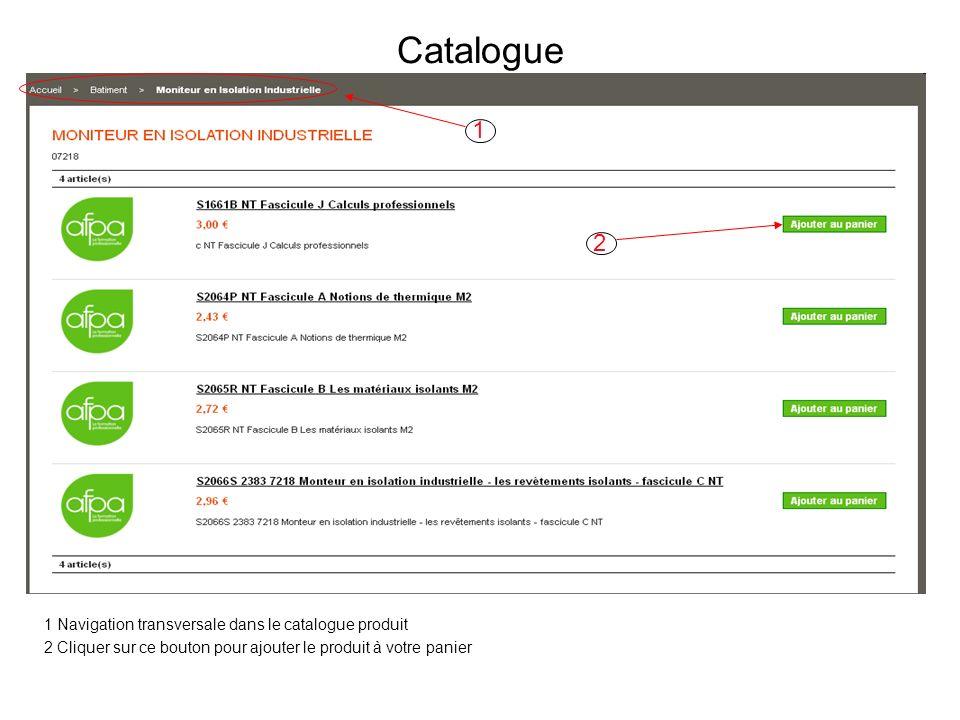 Catalogue 1 Navigation transversale dans le catalogue produit 2 Cliquer sur ce bouton pour ajouter le produit à votre panier 1 2