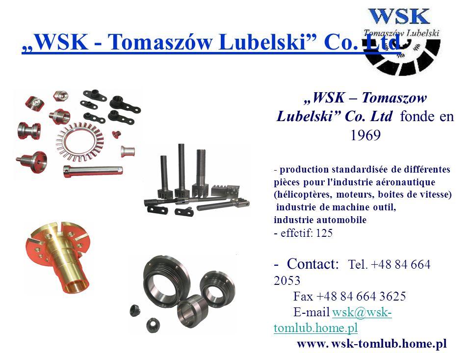 WSK - Tomaszów Lubelski Co. Ltd WSK – Tomaszow Lubelski Co. Ltd fonde en 1969 - production standardisée de différentes pièces pour l'industrie aéronau