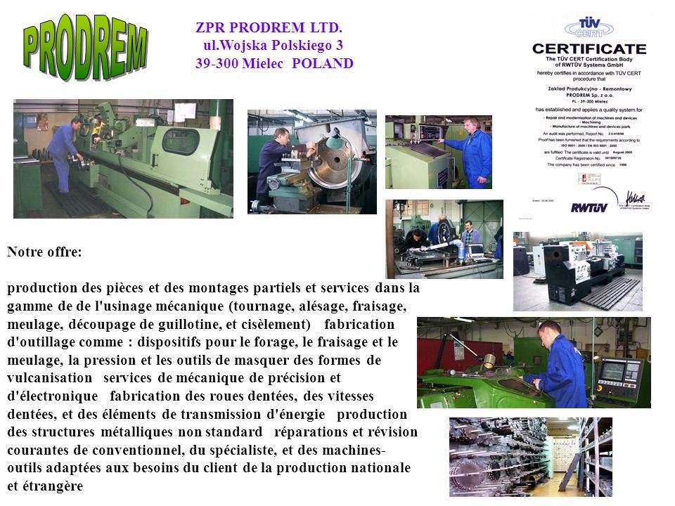 ZPR PRODREM LTD. ul.Wojska Polskiego 3 39-300 Mielec POLAND Notre offre: production des pièces et des montages partiels et services dans la gamme de d