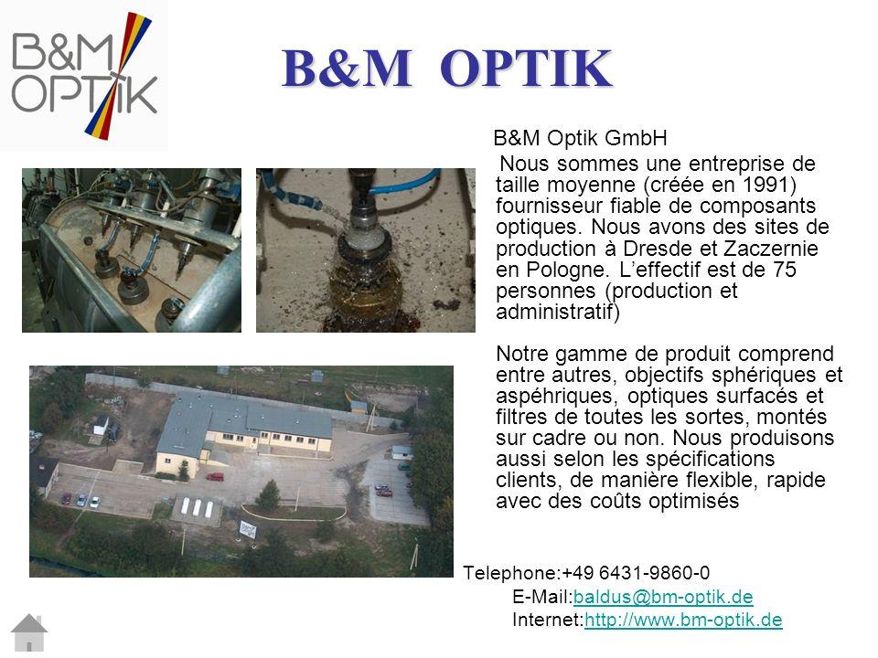 B&M Optik GmbH Nous sommes une entreprise de taille moyenne (créée en 1991) fournisseur fiable de composants optiques. Nous avons des sites de product