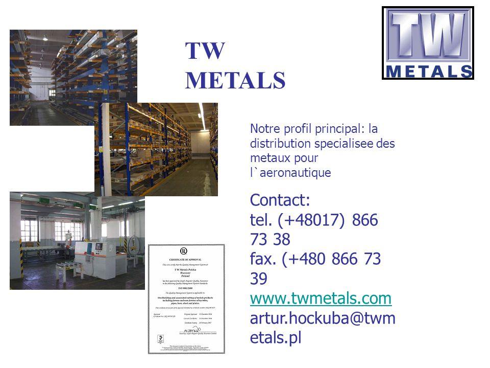 Notre profil principal: la distribution specialisee des metaux pour l`aeronautique Contact: tel. (+48017) 866 73 38 fax. (+480 866 73 39 www.twmetals.