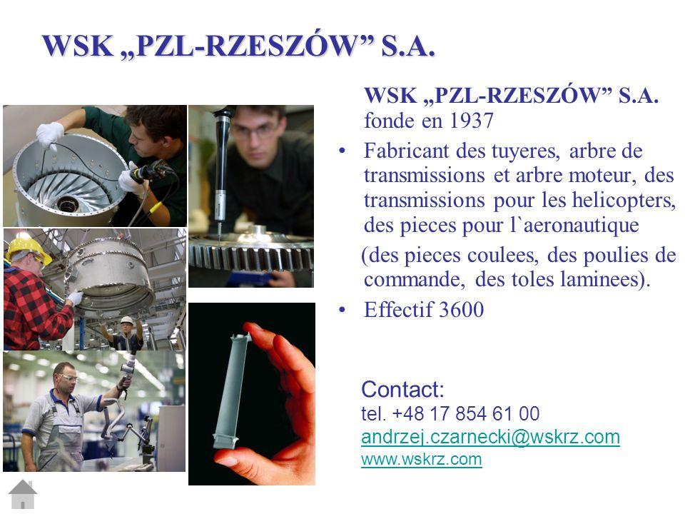 WSK PZL-RZESZÓW S.A. fonde en 1937 Fabricant des tuyeres, arbre de transmissions et arbre moteur, des transmissions pour les helicopters, des pieces p