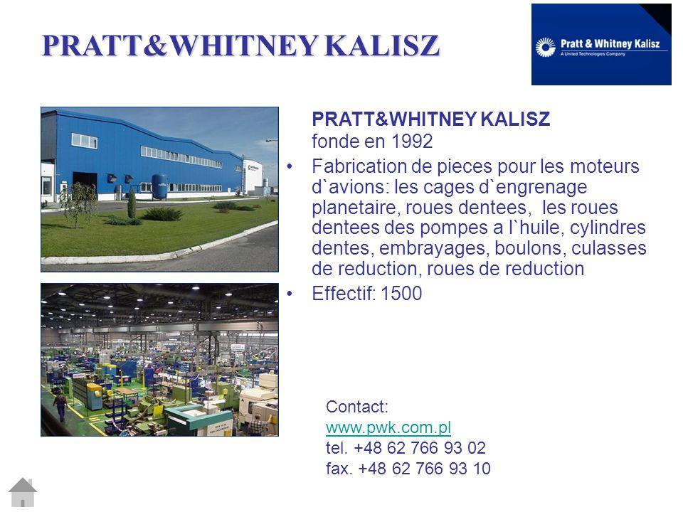 PRATT&WHITNEY KALISZ PRATT&WHITNEY KALISZ fonde en 1992 Fabrication de pieces pour les moteurs d`avions: les cages d`engrenage planetaire, roues dente