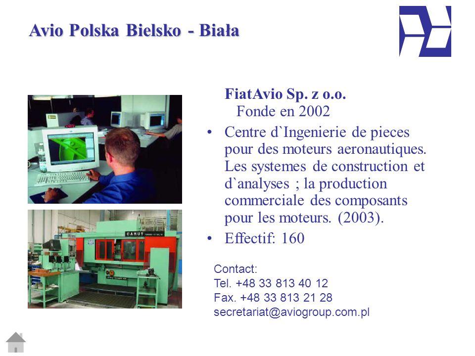 Avio Polska Bielsko - Biała FiatAvio Sp. z o.o. Fonde en 2002 Centre d`Ingenierie de pieces pour des moteurs aeronautiques. Les systemes de constructi