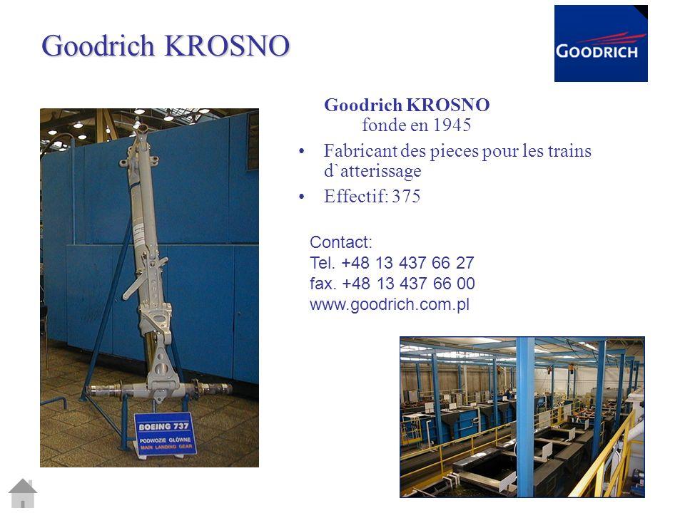 Goodrich KROSNO Goodrich KROSNO fonde en 1945 Fabricant des pieces pour les trains d`atterissage Effectif: 375 Contact: Tel. +48 13 437 66 27 fax. +48