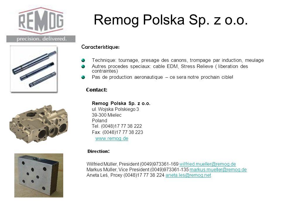 Remog Polska Sp. z o.o. Caracteristique: Technique: tournage, presage des canons, trompage par induction, meulage Autres procedes speciaux: cable EDM,
