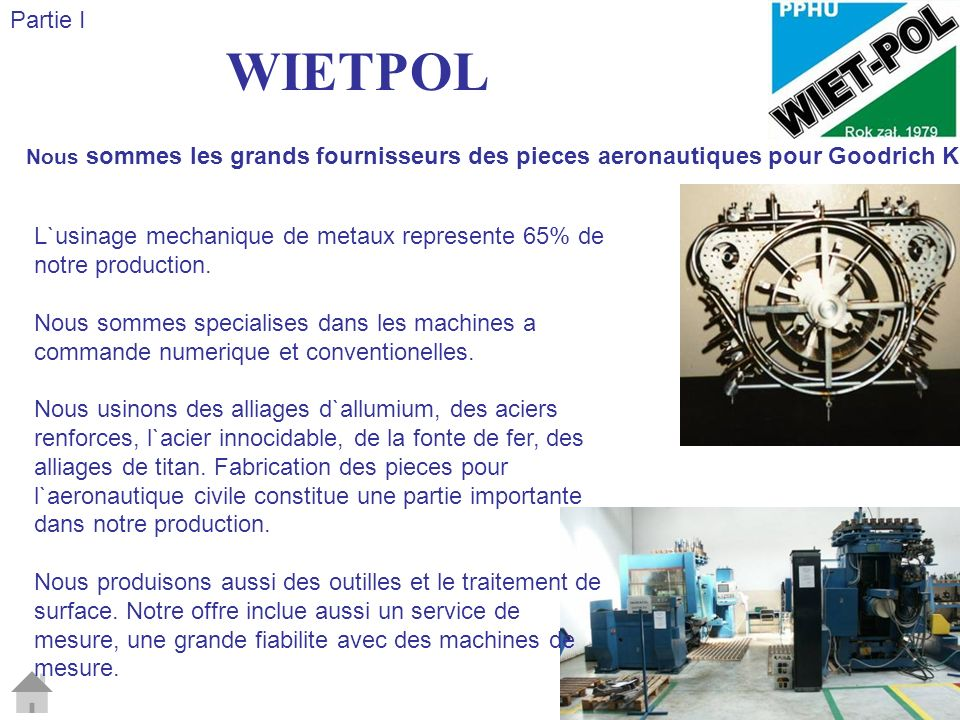 WIETPOL L`usinage mechanique de metaux represente 65% de notre production.