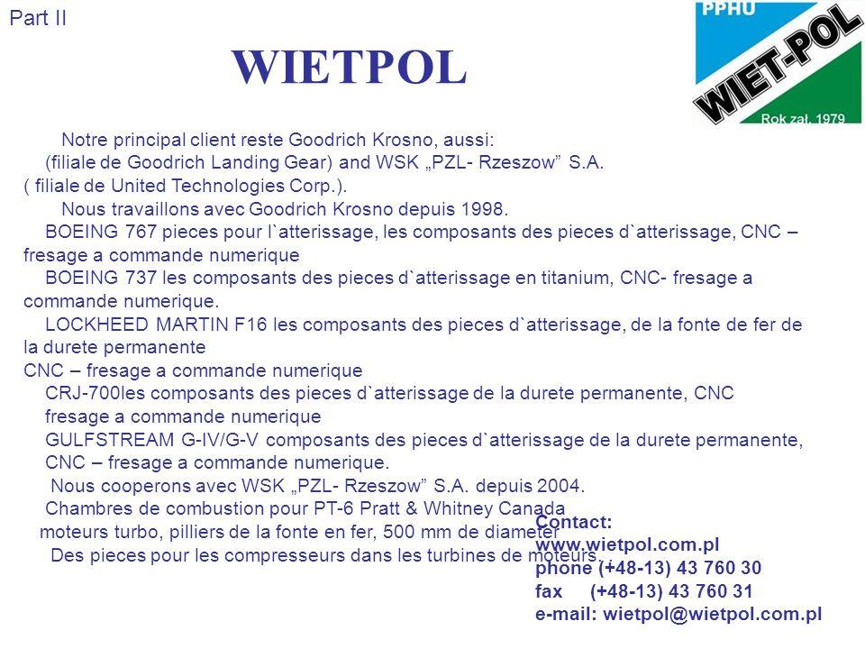 WIETPOL Part II Notre principal client reste Goodrich Krosno, aussi: (filiale de Goodrich Landing Gear) and WSK PZL- Rzeszow S.A. ( filiale de United