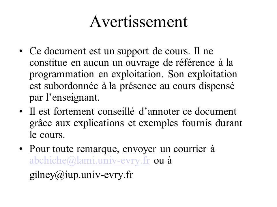 Avertissement Ce document est un support de cours. Il ne constitue en aucun un ouvrage de référence à la programmation en exploitation. Son exploitati