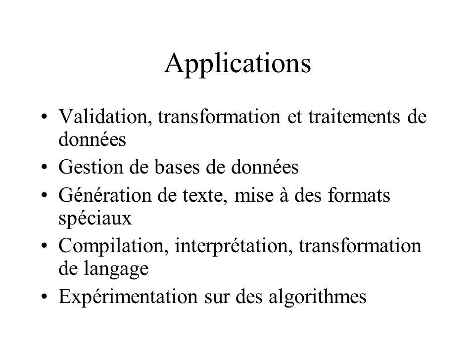Applications Validation, transformation et traitements de données Gestion de bases de données Génération de texte, mise à des formats spéciaux Compila