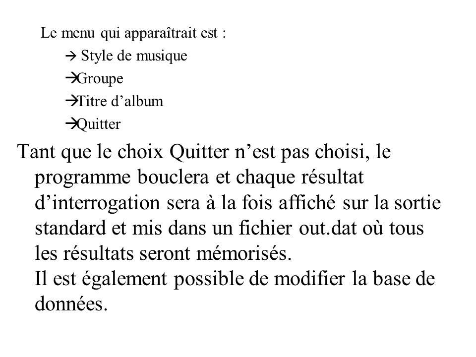 Le menu qui apparaîtrait est : Style de musique Groupe Titre dalbum Quitter Tant que le choix Quitter nest pas choisi, le programme bouclera et chaque