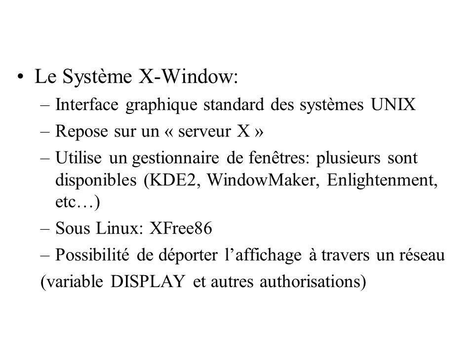 Le Système X-Window: –Interface graphique standard des systèmes UNIX –Repose sur un « serveur X » –Utilise un gestionnaire de fenêtres: plusieurs sont