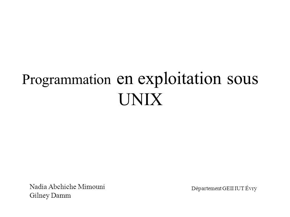 Programmation en exploitation sous UNIX Nadia Abchiche Mimouni Gilney Damm Département GEII IUT Évry