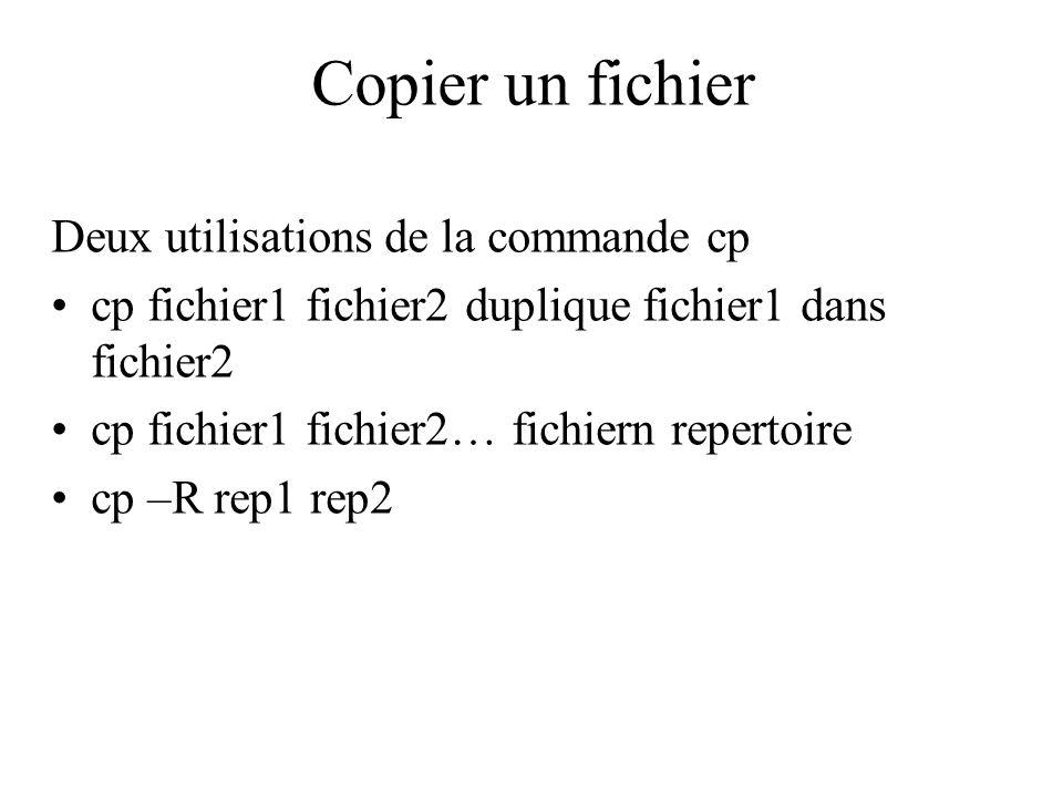 Copier un fichier Deux utilisations de la commande cp cp fichier1 fichier2 duplique fichier1 dans fichier2 cp fichier1 fichier2… fichiern repertoire c